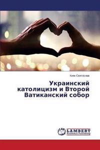 Ukrainskiy Katolitsizm I Vtoroy Vatikanskiy Sobor