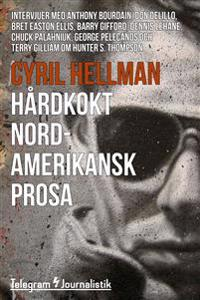 Hårdkokt nordamerikansk prosa - Intervjuer med Anthony Bourdain, Don Delillo, Bret Easton Ellis, Barry Gifford, Dennis Lehane, Chuck Palahniuk, George Pelecanos och Terry Gilliam om Hunter S. Thompson