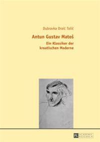 Antun Gustav Matos: Ein Klassiker Der Kroatischen Moderne
