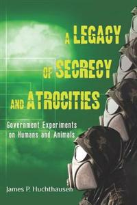A Legacy of Secrecy and Atrocities: Government Experiments on Humans and Animals