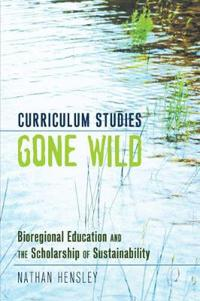 Curriculum Studies Gone Wild: Bioregional Education and the Scholarship of Sustainability