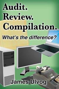 Audit. Review. Compilation.: What's the Difference?