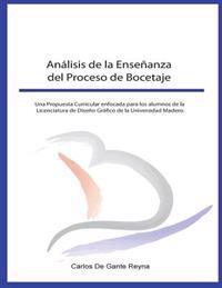 Analisis de La Ensenanza del Proceso de Bocetaje: Una Propuesta Curricular Enfocada Para Los Alumnos de La Licenciatura de Diseno Grafico de La Univer