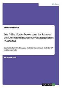 Die Fruhe Nutzenbewertung Im Rahmen Des Arzneimittelmarktneuordnungsgesetzes (Amnog)
