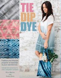 Tie dip dye - 25 fashion and lifestyle projects to hand dye in your own kit