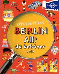 Inte för vuxna : Berlin - allt du behöver veta