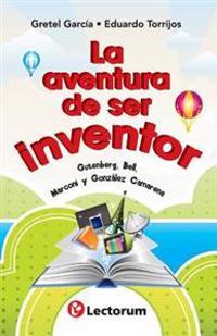 La Aventura de Ser Inventor: Gutenberg, Bell, Marconi y Gonzalez Camarena