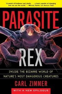 Parasite Rex: Inside the Bizarre World of Nature's Most Dangerous Creatures