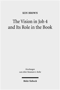 The Vision in Job 4 and Its Role in the Book: Reframing the Development of the Joban Dialogues. Studies of the Sofja Kovalevskaja Research Group on Ea