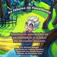 As Fabulas Da Fasielandia - 5: Aventuras Assustadoras No Cemiterio E O Local de Encontro Secreto