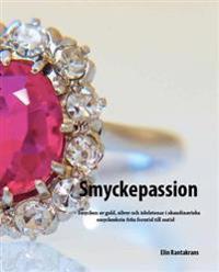 Smyckepassion: Smycken AV Guld, Silver Och Adelstenar I Skandinaviska Smyckeskrin Fran Forntid Till Nutid