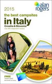 Alan Rogers - The Best Campsites in Italy, Croatia & Slovenia 2015