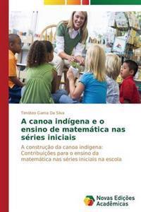 A Canoa Indigena E O Ensino de Matematica NAS Series Iniciais