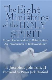 The Eight Ministries of the Holy Spirit: From Denomination to Reformation: An Introduction to Biblecostal Theology