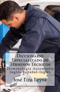 Diccionario Especializado de Términos Técnicos: Terminología Automotriz Inglés-Español-Inglés