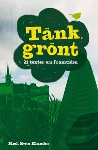 Tänk grönt : 21 texter om framtiden