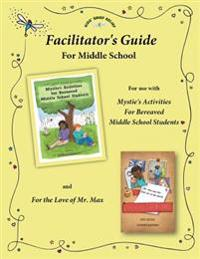 Facilitator's Guide for Use with Mystie's Activities for Bereaved Middle School Students