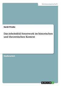 Das Arbeitsfeld Streetwork Im Historischen Und Theoretischen Kontext