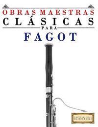 Obras Maestras Clásicas Para Fagot: Piezas Fáciles de Bach, Beethoven, Brahms, Handel, Haydn, Mozart, Schubert, Tchaikovsky, Vivaldi and Wagner