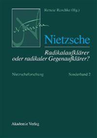 Nietzsche - Radikalaufkl rer Oder Radikaler Gegenaufkl rer?