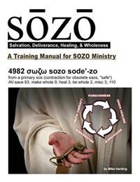 Sozo - Salvation, Deliverance, Healing, & Wholeness: A Training Manual for Sozo Teams