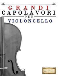 Grandi Capolavori Per Violoncello: Pezzi Facili Di Bach, Beethoven, Brahms, Handel, Haydn, Mozart, Schubert, Tchaikovsky, Vivaldi E Wagner