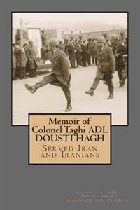 Memoir of Colonel Taghi Adl Dousti Hagh: Served Iran and Iranians