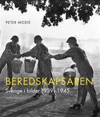 Beredskapsåren : Sverige i bilder 1939-1945