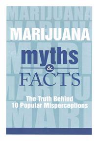 Marijuana Myths and Facts: The Truth Behind 10 Popular Misperceptions