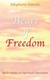 Heart of Freedom: Skills-States of Spiritual Liberation