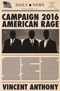 Campaign 2016 American Rage