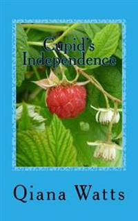 Cupid's Independence: Book Thirteen: A Cupid Sonya Love Amoretti Novel