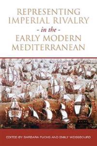 Representing Imperial Rivalry in the Early Modern Mediterranean