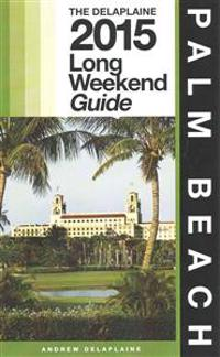 Palm Beach - The Delaplaine 2015 Long Weekend Guide
