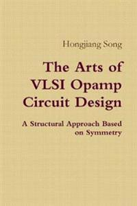 The Arts of Vlsi Opamp Circuit Design - A Structural Approach Based on Symmetry