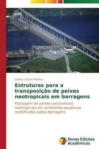 Estruturas Para a Transposicao de Peixes Neotropicais Em Barragens