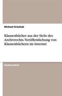 Klassenbucher Aus Der Sicht Des Archivrechts. Veroeffentlichung Von Klassenbuchern Im Internet