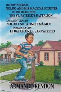 The Adventures of Noldo and His Magical Scooter on the March with the St. Patrick?s Battalion: Noldo Y Su Patinete Mágico En Marcha Con La Batallón de