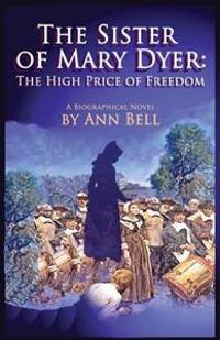 The Sister of Mary Dyer: The High Price of Freedom