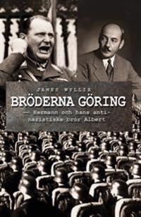 Bröderna Göring : Hermann och hans antinazistiske bror Albert