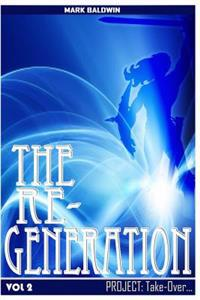 The Re-Generation Vol.2: Project: Take Over