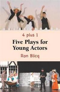 Five Plays for Young Actors - 4 Plus 1