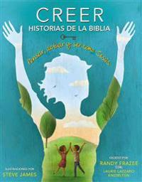Creer - Historias de la Biblia: Pensar, Actuar y Ser Como Jesús