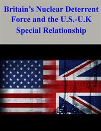 Britain's Nuclear Deterrent Force and the U.S.-U.K. Special Relationship