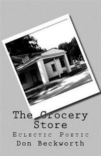 The Grocery Store: Eclectic Poetic