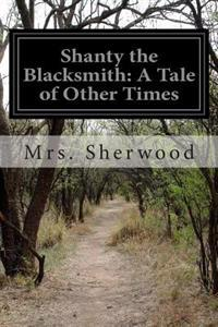 Shanty the Blacksmith: A Tale of Other Times
