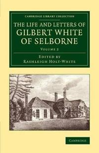 The The Life and Letters of Gilbert White of Selborne 2 Volume Set The Life and Letters of Gilbert White of Selborne