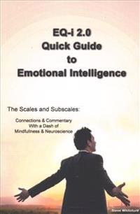 Eq-I 2.0 Quick Guide to Emotional Intelligence: The Scales and Subscales - Connections and Commentary with a Dash of Mindfulness and Neuroscience