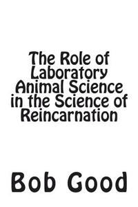 The Role of Laboratory Animal Science in the Science of Reincarnation