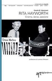Rita Hayworth. Cinema, Danza, Passione